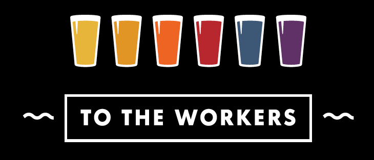 TO THE WORKERS
